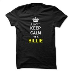 I Cant Keep Calm Im A BILLIE - #old tshirt #sweater coat. GET YOURS => https://www.sunfrog.com/Names/I-Cant-Keep-Calm-Im-A-BILLIE-A02C87.html?68278