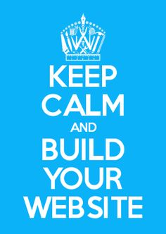KEEP CALM AND BUILD YOUR WEBSITE
