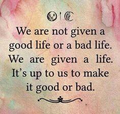 Make it a Good Life !