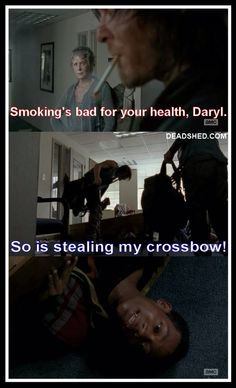 Image from http://2.bp.blogspot.com/-x6xWmG6wfPc/VGoi0rYClFI/AAAAAAAADVc/xh09MPrAoQQ/s1600/The_Walking_Dead_Season_5_Meme_5x06_Daryl_Carol_Noah_Smoking_Bad_Health_So_Is_Stealing_Crossbow_DeadShed.jpg.