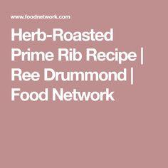 Herb-Roasted Prime Rib Recipe | Ree Drummond | Food Network