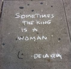 Sometimes the King is a Woman. - De La Vega
