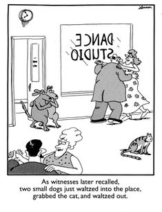 The Far Side by Gary Larson Eloise and Madeline strike again!
