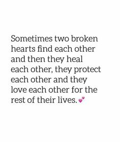 ♥ Sometimes two broken hearts♥ find each other and help to heal,protect,and love each other♥ True Love Poems, New Love Quotes, Inspirational Quotes About Love, Romantic Love Quotes, Best Quotes, Cool Words, Wise Words, Relationship Quotes, Life Quotes