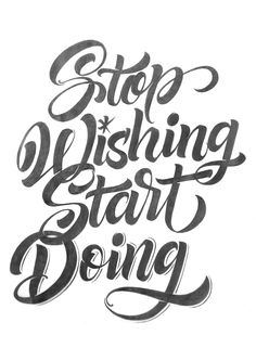 Stop wishing start doing (Photo credit Bogidar Mascarenas) #lettering #doit #makemoves