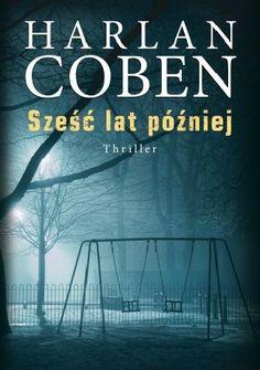 Okładka książki Sześć lat później Harlan Coben, Thriller, Posters, Books, Magick, Livros, Livres, Postres, Book