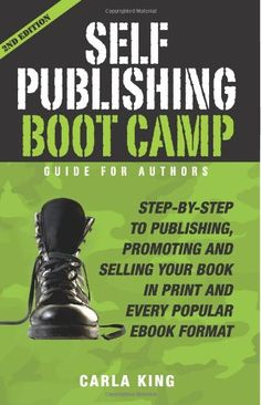Self-Publishing Boot Camp Guide for Authors: Step-by-Step to Self-Publishing Success by Carla King
