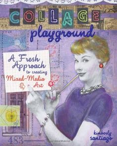 Collage Playground: A Fresh Approach to Creating Mixed-Media Art by Kimberly Santiago,http://www.amazon.com/dp/160061793X/ref=cm_sw_r_pi_dp_9X3etb0C9ZRH2885