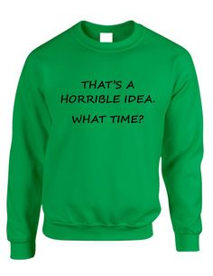 Cool Adult Crewneck Sweatshirt With The Print Of That's A Horrible Idea. What Time? Cool Colors And All Sizes Are Available! Next Level Shirt Product Description: - Brand New Item - 50% Cotton 50% Pol