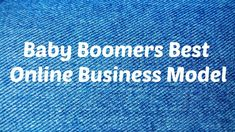 Baby Boomers Best Online Business Model