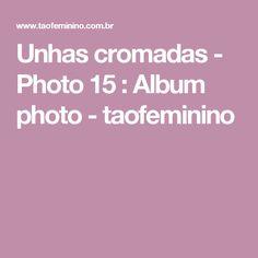 Unhas cromadas - Photo 15 : Album photo - taofeminino