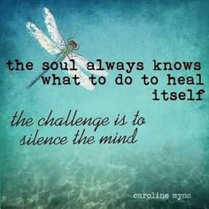 i am learning to silence my mind and tune into the healing of my soul.