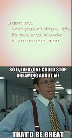 Please stop dreaming about me. I'm tired! said no one ever, but there's someone doing it because i cant sleep stahhhp