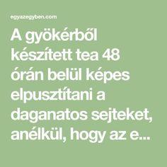 A gyökérből készített tea 48 órán belül képes elpusztítani a daganatos sejteket, anélkül, hogy az egészséges sejtekben kárt okozna. Medicine, Math Equations, Therapy, Medical