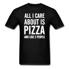 All I Care About Is Pizza And Like 2 People T-Shirt | djbalogh #eat #foodie #eating #hungry #food #fat #hangry #funny #humor #jokes #saying #quotes #meme #pizza #donuts #shirt #shirts #design #djbdesigns #spreadshirt #tshirt #tee #design #apparel