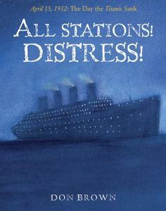 All Stations! Distress!: April 15, 1912, the Day the Titanic Sank #books