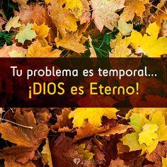 Tu problema es temporal... ¡DIOS es Eterno!