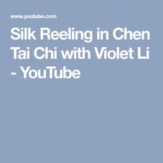Silk Reeling in Chen Tai Chi with Violet Li - YouTube