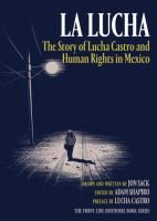 La Lucha: The Sotry of Lucha Castro and Human Rights in Mexico PN6737.S235 L83 2015 Galesburg Graphic Novels