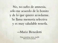 English. No, I don't suffer from amnesia, I only remember the beautiful things and things I want to remember. It is called selective memory and is very healthy to have it- Mario Benedetti