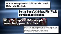 Donald J. Trump's childcare plan was criticized as helping only the middle and upper class but not poor people.