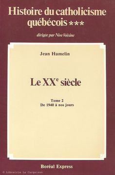 HAMELIN-VOISINE. Histoire du catholicisme québécois. Volume 03. Le XXe siècle. Tome 02: De 1940 à nos jours.