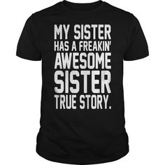 My Sister Has A Freakin Awesome Sister True Story LIMITED TIME ONLY. ORDER NOW if you like, Item Not Sold Anywhere Else. Amazing for you or gift for your family members and your friends. Thank you! #sister #shirts