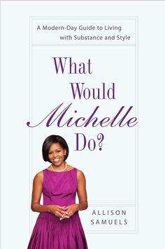 WHAT WOULD MICHELLE DO?: A Modern-Day Guide to Living with Substance and Style by Allison Samuels