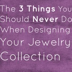 The 3 Things You Should #NeverDo When #Designing Your #Jewelry #Collection  #tips #advice #designer #blog  http://www.flourishthriveacademy.com/2012/10/15/the-3-things-you-should-never-do-when-designing-your-jewelry-collection/