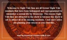 Welcome to Night Vale fans are all former Night Vale residents that have been kidnapped and reprogrammed to remember a normal life by Strexcorp. The reason Night Vale fans are attracted to the show is because the show is set to attract all of its missing residents. Cecil and Carlos are planning your rescue as you read this.