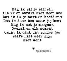 • Mag ik bij je blijven • ©️ ........... 🖤 .......... . #gedichtjesvanbrievenbusgeluk . ——— www.brievenbusgeluk.nl ——— . . . . . .… Special Love Quotes, Special Words, Great Quotes, Inspirational Quotes, Words Quotes, Me Quotes, Sayings, Heaven Quotes, Dutch Quotes