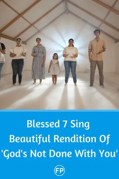 Blessed 7 singing God's not Done with you' will make your day s special.