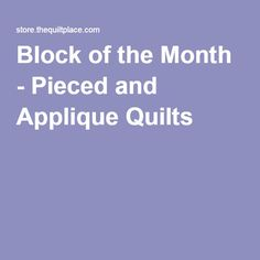 Block of the Month - Pieced and Applique Quilts -