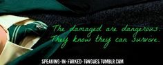 The damaged are dangerous because they know they can survive.