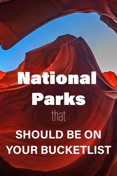 Add these amazing national parks to your travel bucket list.