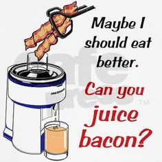 Maybe I should eat better. can you juice bacon? Bacon Memes, Bacon Funny, Bacon Bacon, Bacon Bits, Bacon Dishes, Kids Lighting, Bacon Wrapped, Brunch, Canning