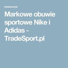 Markowe obuwie sportowe Nike i Adidas - TradeSport.pl