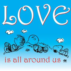 """""""Love is all around Us"""". Charlie Brown, Linus Van Pelt, and Snoopy. Meu Amigo Charlie Brown, Charlie Brown Cafe, Snoopy Comics, Peanuts Quotes, Snoopy Quotes, Peanuts Cartoon, Peanuts Snoopy, Peanuts Comics, Peanut Pictures"""
