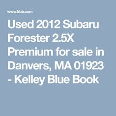 Used 2012 Subaru Forester 2.5X Premium for sale in Danvers, MA 01923 - Kelley Blue Book
