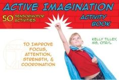 The Active Imagination Activity Book - 50 Sensorimotor Activities to Improve Focus, Attention, Strength & Coordination - - Pinned by #PediaStaff.  Visit http://ht.ly/63sNt for all our pediatric therapy pins