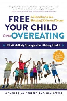 Free Your Child from Overeating: A Handbook for Helping Kids and Teens: 53 Mind-Body Strategies for Lifelong Health