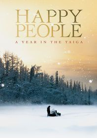 HAPPY PEOPLE: A YEAR IN THE TAIGA