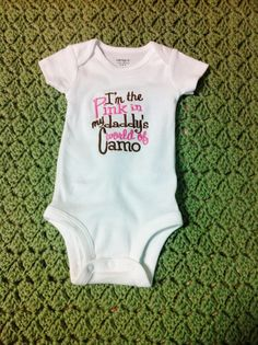 """I'm the Pink in My Daddy's World of Camo"" embroidered onesie.  Cute for any baby girl that's a daddy's girl!"