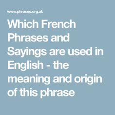 Which French Phrases and Sayings  are used in English - the meaning and origin of this phrase