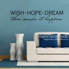Wish Hope Dream Then Make It Happen  by iSignsDecalStudio on Etsy, $28.00