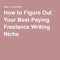 How to Figure Out Your Best-Paying Freelance Writing Niche