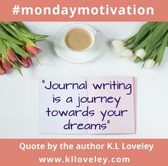 """#MondayMotivation     """"Journal writing is a journey towards your dreams"""" - K.L Loveley    #quote    #journal    #amwriting    http://www.klloveley.com/2017/03/06/keeping-journal/"""