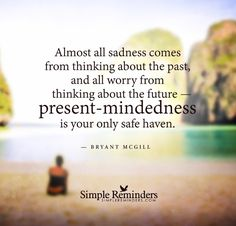 Present-mindedness is your only safe haven by Bryant McGill Bryant Mcgill, Simple Reminders, Safe Haven, Short Quotes, Random Quotes, Daily Reminder, Quote Posters, Lessons Learned, No Worries