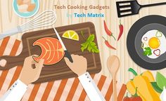Tech cooking Gadgets! Και η μαγειρική χρειάζεται τα gadgets της!
