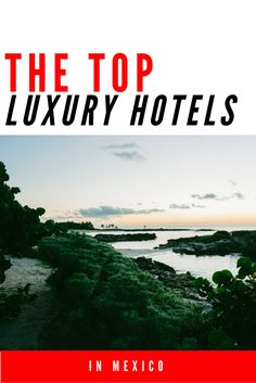 The Top Luxury Hotels in Mexico